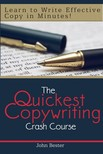 Bester John - The Quickest Copywriting Crash Course : Learn to Write Effective Copy in Minutes! [eKönyv: epub,  mobi]