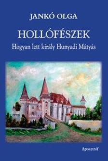 Jank� Olga - Holl�f�szek - Hogyan lett kir�ly Hunyadi M�ty�s