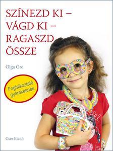 Olga Gre - Sz�nezd ki - v�gd ki - ragaszd �ssze