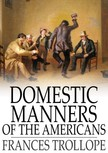 Trollope Frances - Domestic Manners of the Americans [eK�nyv: epub,  mobi]