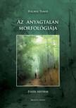 Halmai Tamás - Az anyagtalan morfológiája. Esszék,  kritikák [eKönyv: pdf,  epub,  mobi]