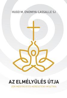 Hugo M. Enomiya-Lassalle SJ - Az elm�ly�l�s �tja - Zen medit�ci� �s kereszt�ny misztika