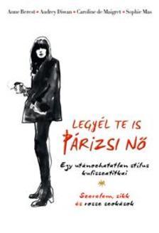 Berest, Anne; Diwan, Audrey; Maigret, Caroline de; Mas, Sophie Alexandra Kiadó (A) - Legyél te is párizsi nő