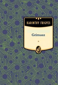 Karinthy Frigyes - Grimasz [eK�nyv: epub, mobi]