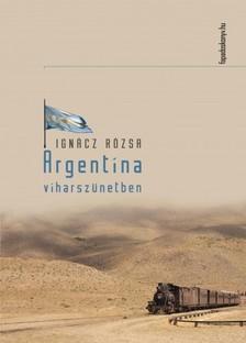 IGNÁCZ RÓZSA - Argentína viharszünetben [eKönyv: epub, mobi]