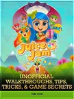 Yuw The - Juice Jam Unofficial Walkthroughs,  Tips,  Tricks,  & Game Secrets [eKönyv: epub,  mobi]