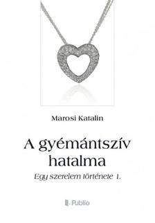 Katalin Marosi - A gyémántszív hatalma - Egy szerelem története 1. [eKönyv: epub, mobi]