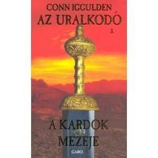Conn Iggulden - A kardok mezeje - Az Uralkodó 3.