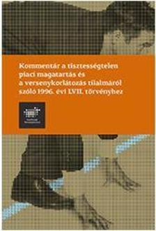 T�bben - Komment�r a tisztess�gtelen piaci magatart�s �s versenykorl�toz�s tilalm�r�l sz�l� 1996. �vi LVII. t�rv�nyhez