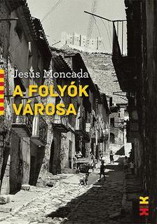 MONCADA, JES�S - A FOLY�K V�ROSA