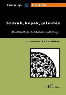 Bodor P�ter (szerk.) - Szavak, k�pek, jelent�s. Kvalitat�v kutat�si olvas�k�nyv