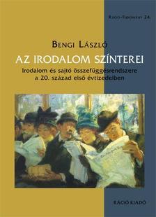 Bengi László - Az irodalom színterei. Irodalom és sajtó összefüggésrendszere a 20. század első évtizedeiben
