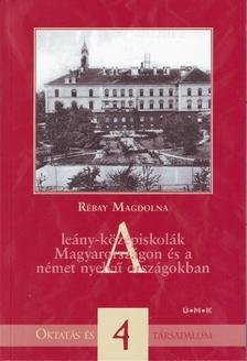 Rébay Magdolna - A leány-középiskolák Magyarországon és a német nyelvű országokban
