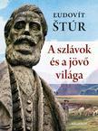 Štúr, Ľudovít - A szlávok és a jövő világa