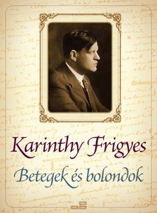 Karinthy Frigyes - Betegek és bolondok [eKönyv: epub, mobi]