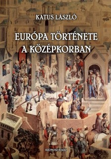 KATUS L�SZL� - Eur�pa t�rt�nete a k�z�pkorban [eK�nyv: pdf, epub, mobi]