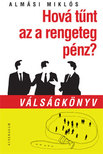 Alm�si Mikl�s - HOV� T�NT AZ A RENGETEG P�NZ? - V�LS�GK�NYV