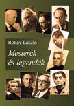 RÓNAY LÁSZLÓ - Mesterek és legendák