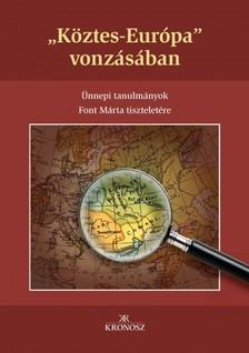 "Fedeles Tam�s - Kiss Gergely (szerk.) Bagi D�niel - - ,,K�ztes-Eur�pa"" vonz�s�ban. �nnepi tanulm�nyok Font M�rta tisztelet�re [eK�nyv: pdf, epub, mobi]"