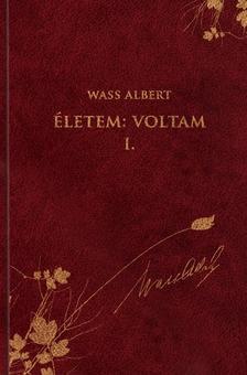 Wass Albert - �letem: Voltam I. - �n�letrajzi �r�sok - Wass Albert M�vei 48. k�tet