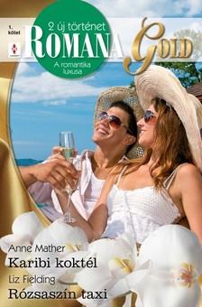 Liz Fielding Anne Mather, - Romana Gold 1. kötet (Karibi koktél, Rózsaszín taxi) [eKönyv: epub, mobi]