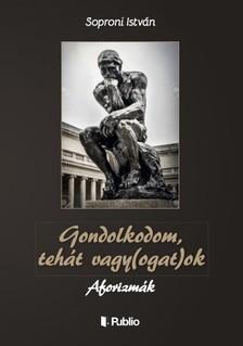 Soproni Istv�n - Gondolkodom, teh�t vagy(ogat)ok - Aforizm�k [eK�nyv: epub, mobi]