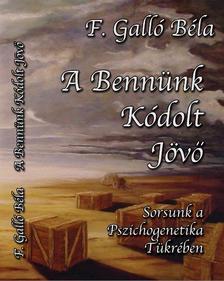 F. Gall� B�la - A benn�nk k�dolt j�v�