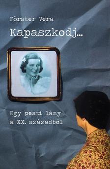 F�rster Vera - KAPASZKODJ... - EGY PESTI L�NY A XX. SZ�ZADB�L