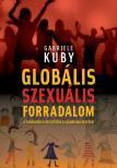 Gabriele Kuby - Globális szexuális forradalom - A szabadság elpusztítása a szabadság nevében