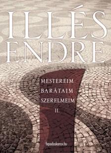 Ill�s Endre - Mestereim, bar�taim, szerelmeim II. k�tet [eK�nyv: epub, mobi]