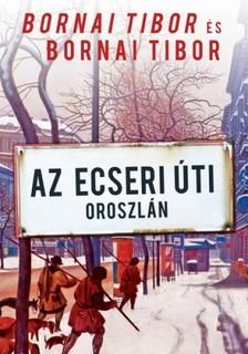 Bornai Tibor - Az Ecseri �ti oroszl�n [eK�nyv: epub, mobi]