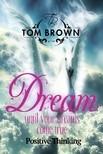 Brown Tom - Make Your Dreams Come True (Positive Thinking Book) [eK�nyv: epub,  mobi]