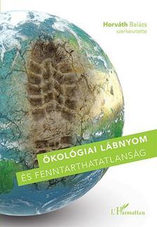 Horváth Balázs (szerk.) - Ökológiai lábnyom és fenntarthatatlanság