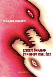 Eva-Maria Zurhorst - Szeresd önmagad, és mindegy, kivel élsz-Puhatáblás