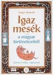 Zsiga Henrik - Igaz mesék a magyar történelemből [eKönyv: epub,  mobi]