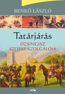 Benkő László - Tatárjárás I. - Dzsingisz szürke szolgálója