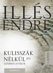 Illés Endre - Kulisszák nélkül I. kötet [eKönyv: epub,  mobi]