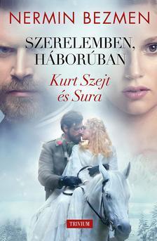 Nermin Bezmen - Szerelemben, háborúban 1. kötet - Kurt Szejt és Sura