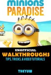 Yuw The - Minions Paradise Unofficial Walkthroughs,  Tips,  Tricks,  & Video Tutorials [eKönyv: epub,  mobi]