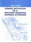 Istv�n T�csi - G�r�g m�toszok �s a magyar mond�k azonos gy�kerei [eK�nyv: pdf,  epub,  mobi]