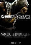 Yuw The - Mortal Kombat X Unofficial Version Walkthroughs,  Tips,  Tricks,  & Video Tutorials [eKönyv: epub,  mobi]