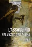 Massimo Spiga Giulio Piccini, - L'assassinio nel Vicolo della Luna [eK�nyv: epub,  mobi]