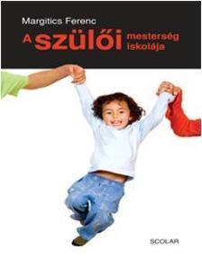 Dr. Margitics Ferenc - A szülői mesterség iskolája - Gyermekismeret és a gyermeknevelés pszichológiája #