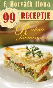 - Rakott finomságok -  F. Horváth Ilona 99 receptje