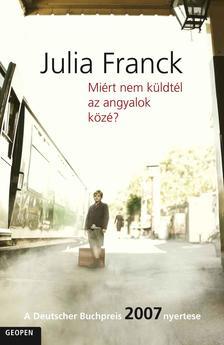 FRANCK, JULIA - Miért nem küldtél az angyalok közé?