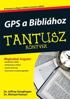 GEOGHEGAN, JEFFREY DR.-HOMAN, MICHAEL DR - GPS a Bibliához - Tantusz könyvek