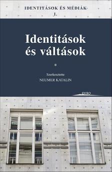 NEUMER KATALIN (SZERK.) - Identit�sok �s m�di�k I. - Identit�sok �s v�lt�sok