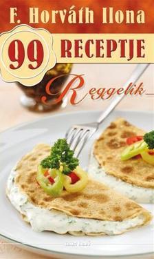 F. HORV�TH ILONA - Reggelik - F. Horv�th Ilona 99 receptje