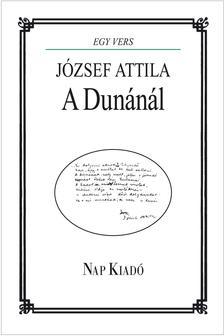 József Attila, szerkesztette: Pomogáts Béla - A DUNÁNÁL - JÓZSEF ATTILA