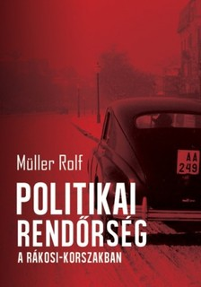 M�ller Rolf - Politikai rend�rs�g a R�kosi-korszakban [eK�nyv: epub, mobi]